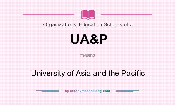What does UA&P mean? It stands for University of Asia and the Pacific