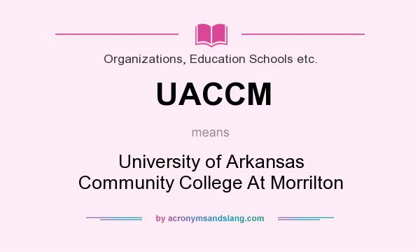 What does UACCM mean? It stands for University of Arkansas Community College At Morrilton