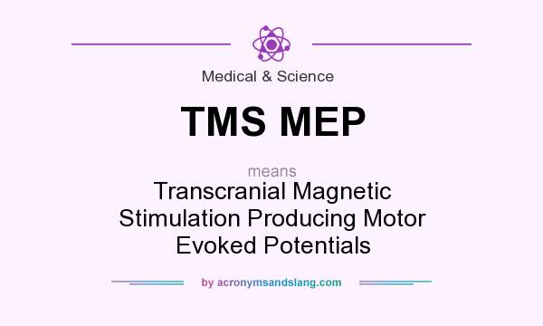 What does TMS MEP mean? It stands for Transcranial Magnetic Stimulation Producing Motor Evoked Potentials