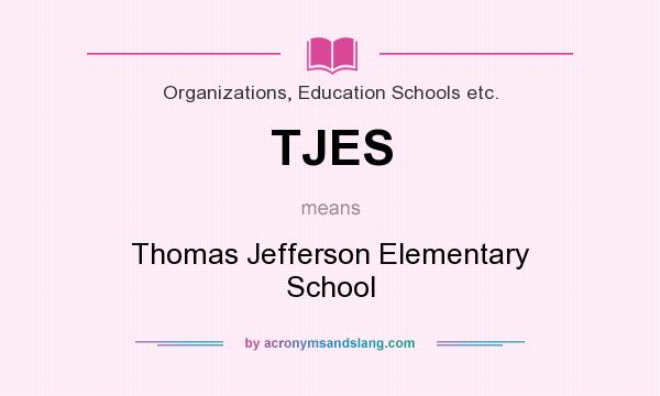 What does TJES mean? It stands for Thomas Jefferson Elementary School