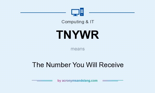 What does TNYWR mean? It stands for The Number You Will Receive