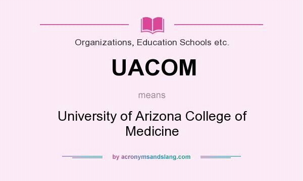 What does UACOM mean? It stands for University of Arizona College of Medicine
