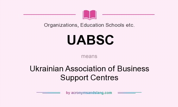 What does UABSC mean? It stands for Ukrainian Association of Business Support Centres