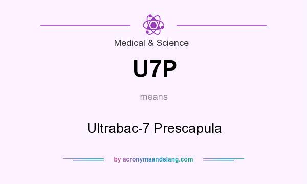 What does U7P mean? It stands for Ultrabac-7 Prescapula