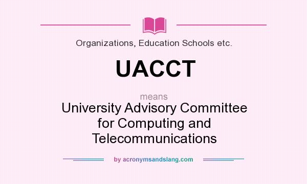 What does UACCT mean? It stands for University Advisory Committee for Computing and Telecommunications