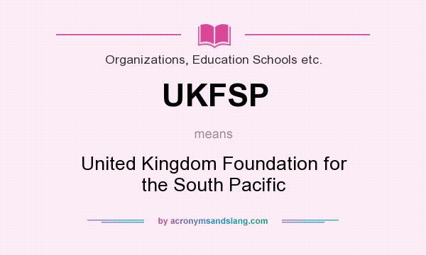 What does UKFSP mean? It stands for United Kingdom Foundation for the South Pacific