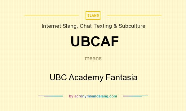 What does UBCAF mean? It stands for UBC Academy Fantasia