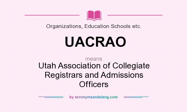 What does UACRAO mean? It stands for Utah Association of Collegiate Registrars and Admissions Officers