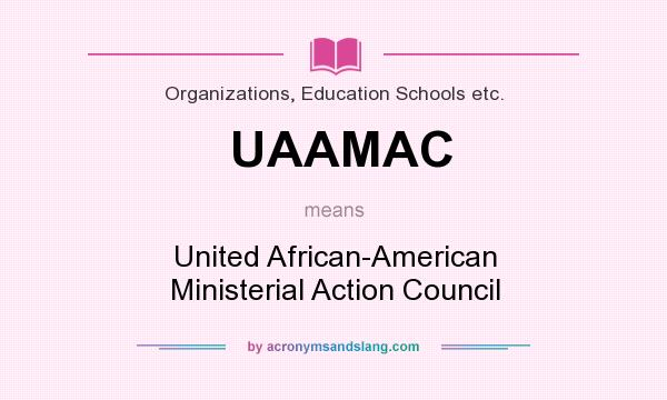 What does UAAMAC mean? It stands for United African-American Ministerial Action Council