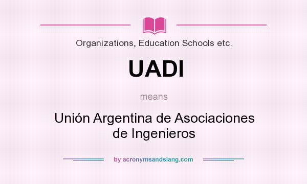 What does UADI mean? It stands for Unión Argentina de Asociaciones de Ingenieros