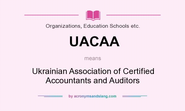 What does UACAA mean? It stands for Ukrainian Association of Certified Accountants and Auditors