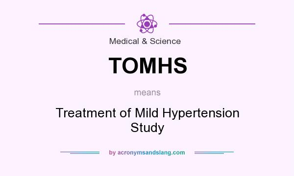 What does TOMHS mean? It stands for Treatment of Mild Hypertension Study