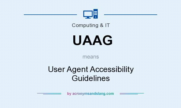 What does UAAG mean? It stands for User Agent Accessibility Guidelines