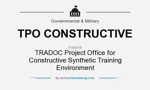 What does TPO CONSTRUCTIVE mean? It stands for TRADOC Project Office for Constructive Synthetic Training Environment