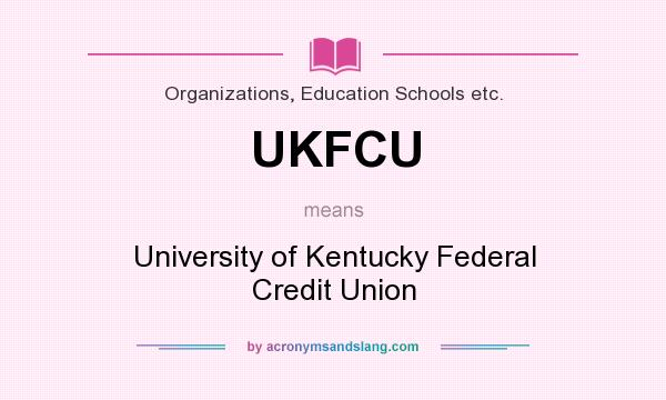 What does UKFCU mean? It stands for University of Kentucky Federal Credit Union