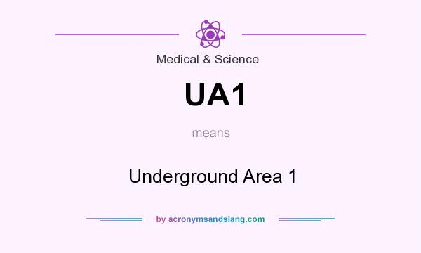 What does UA1 mean? It stands for Underground Area 1