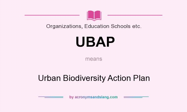 What does UBAP mean? It stands for Urban Biodiversity Action Plan