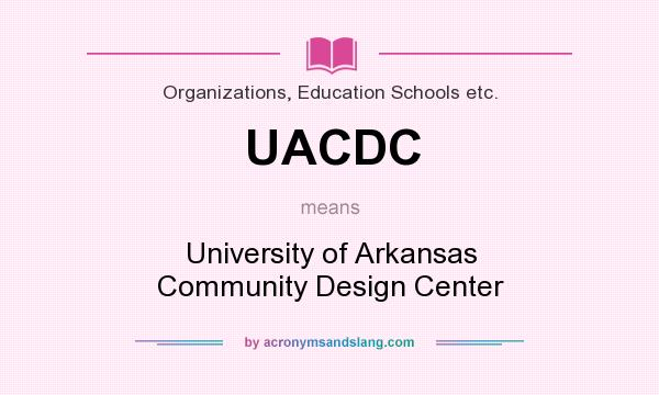 What does UACDC mean? It stands for University of Arkansas Community Design Center