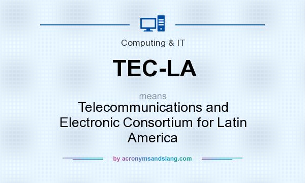 What does TEC-LA mean? - Definition of TEC-LA - TEC-LA stands for  Telecommunications and Electronic Consortium for Latin America. By  AcronymsAndSlang.com