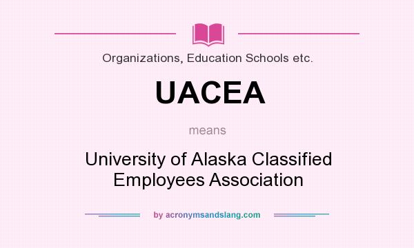 What does UACEA mean? It stands for University of Alaska Classified Employees Association