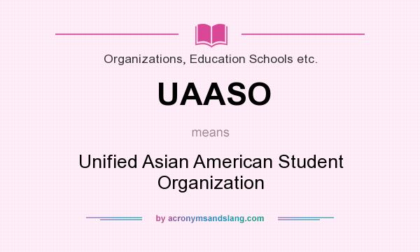 What does UAASO mean? It stands for Unified Asian American Student Organization