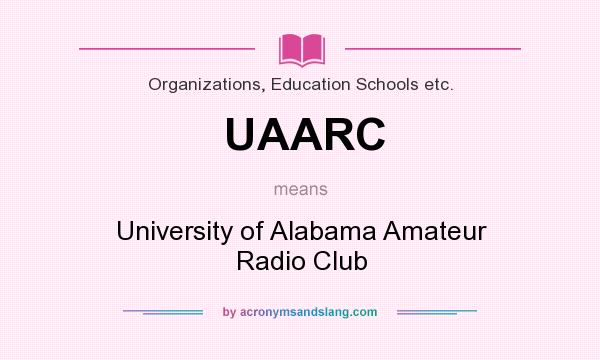 What does UAARC mean? It stands for University of Alabama Amateur Radio Club