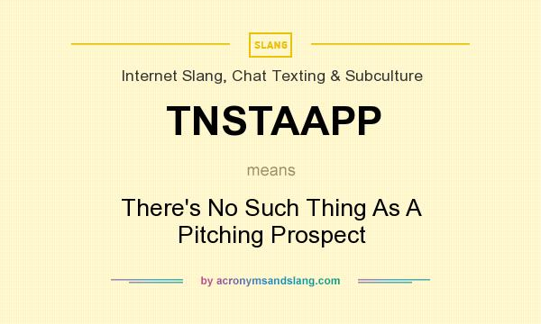 What does TNSTAAPP mean? It stands for There`s No Such Thing As A Pitching Prospect