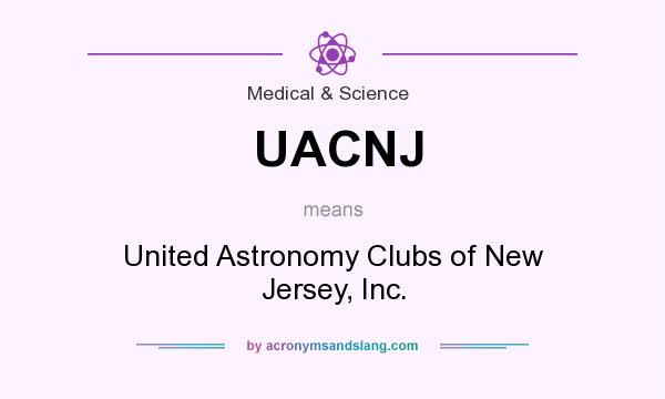 What does UACNJ mean? It stands for United Astronomy Clubs of New Jersey, Inc.