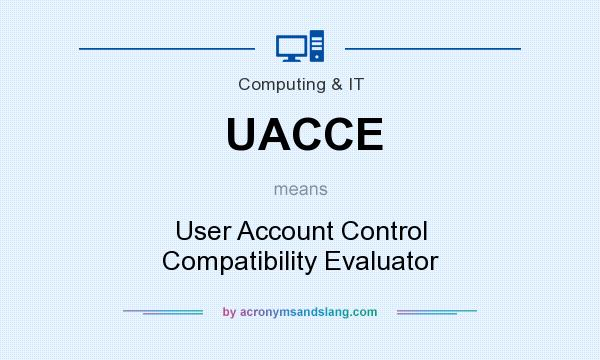 What does UACCE mean? It stands for User Account Control Compatibility Evaluator
