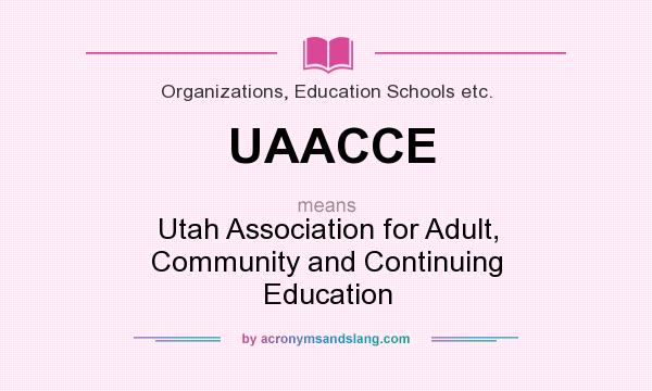 What does UAACCE mean? It stands for Utah Association for Adult, Community and Continuing Education