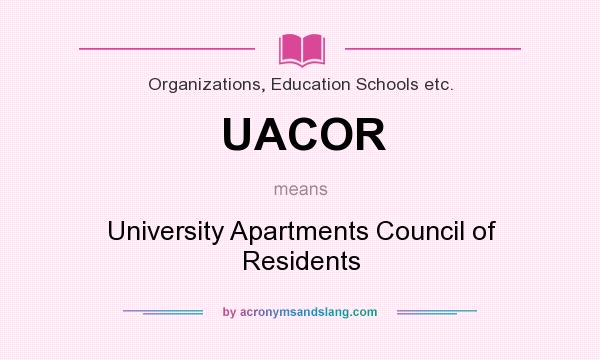 What does UACOR mean? It stands for University Apartments Council of Residents