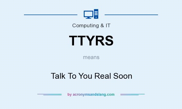 What does TTYRS mean? It stands for Talk To You Real Soon
