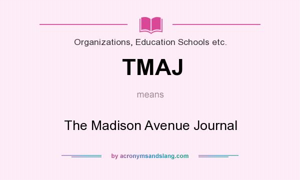 What does TMAJ mean? It stands for The Madison Avenue Journal