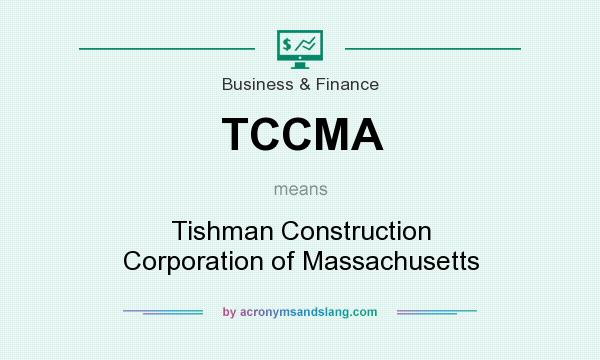 What does TCCMA mean? It stands for Tishman Construction Corporation of Massachusetts
