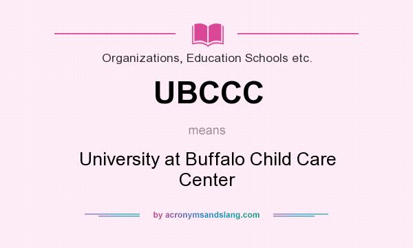 What does UBCCC mean? It stands for University at Buffalo Child Care Center