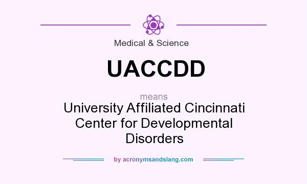 What does UACCDD mean? It stands for University Affiliated Cincinnati Center for Developmental Disorders