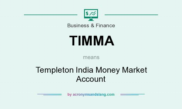 What does TIMMA mean? It stands for Templeton India Money Market Account