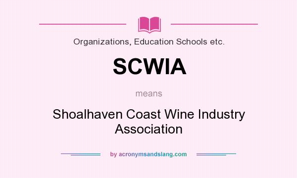 What does SCWIA mean? It stands for Shoalhaven Coast Wine Industry Association