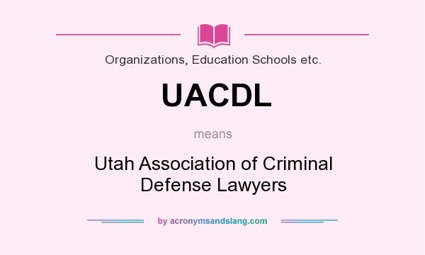 What does UACDL mean? It stands for Utah Association of Criminal Defense Lawyers