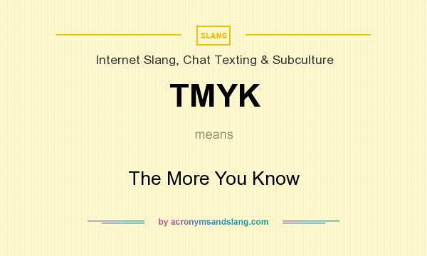 What does TMYK mean? It stands for The More You Know