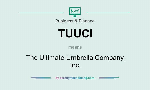 What Does Tuuci Mean Definition Of Tuuci Tuuci Stands For The Ultimate Umbrella Company Inc By Acronymsandslang Com