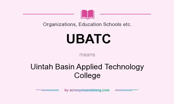 What does UBATC mean? It stands for Uintah Basin Applied Technology College