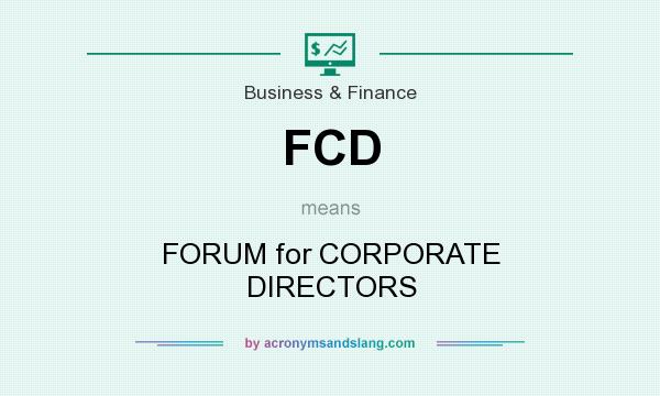 What does FCD mean? It stands for FORUM for CORPORATE DIRECTORS