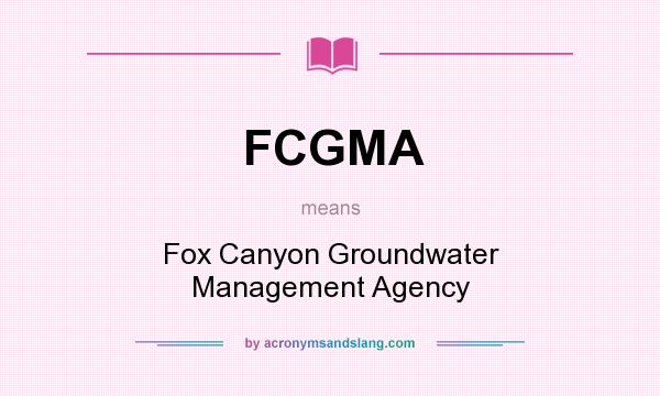 What does FCGMA mean? It stands for Fox Canyon Groundwater Management Agency