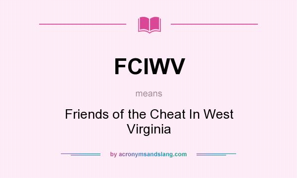 What does FCIWV mean? It stands for Friends of the Cheat In West Virginia