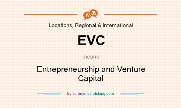 What does EVC mean? It stands for Entrepreneurship and Venture Capital