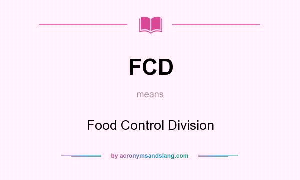 What does FCD mean? It stands for Food Control Division