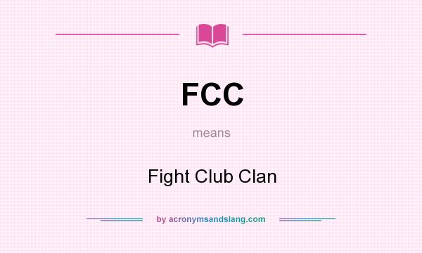 What does FCC mean? It stands for Fight Club Clan