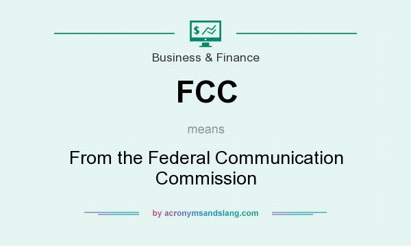 What does FCC mean? It stands for From the Federal Communication Commission