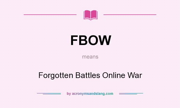 What does FBOW mean? It stands for Forgotten Battles Online War